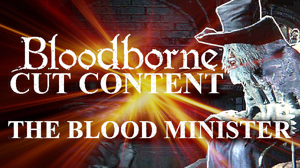 Bloodborne PS4 Cut Content The Blood Minister Unused Dialogue and More.jpg