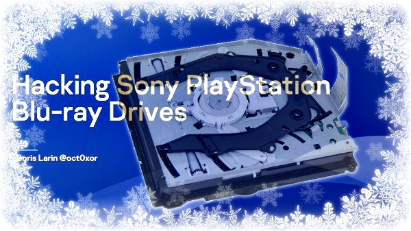 Hacking Sony PlayStation 4 Blu-ray Drives by Oct0xor 36c3 Talk Details.jpg