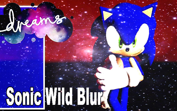 Sonic Wild Blur Made in Dreams on PS4 by Clowfoe and Collaborators.jpg